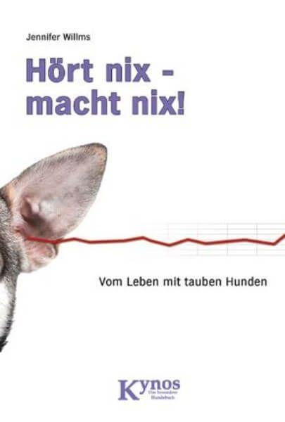 Willms, J.: Hört nix - macht nix! - Vom Leben mit tauben Hunden